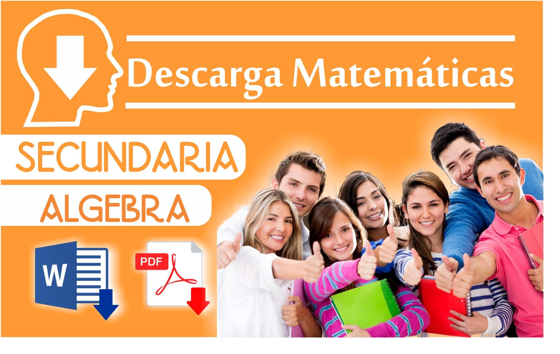DESCARGA MATEMATICAS - SECUNDARIA - ALGEBRA